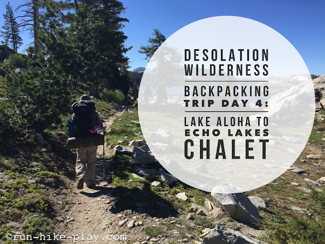 Desolation Wilderness Backpacking Trip Day 4: Lake Aloha to Echo Lakes Chalet