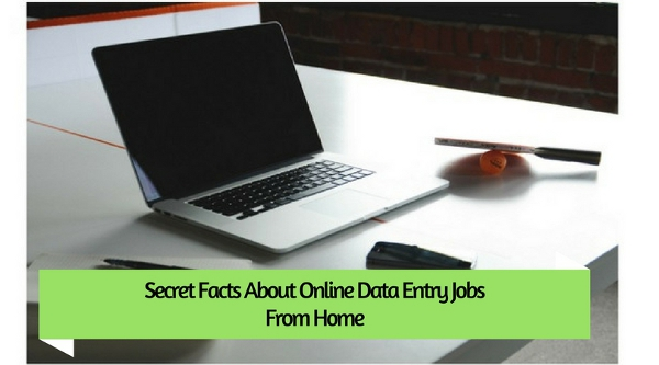 Secret Facts About Online Data Entry Jobs From Home
