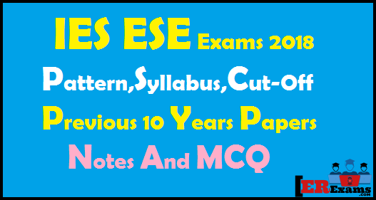 IES ESE Exams 2018 Pattern, Syllabus, Cut-Off Previous Papers Notes. In this post I share you IES ESE engineering service exams 2018 Electrical, Mechanical, Civil and Electronics and Communication engineering papers pattern and detail syllabus and cut-off marks with pdf and previous 10 years papers with solution free pdf. I also provide you MCQ objective questions Electrical, Mechanical, Civil and Electronics with free pdf.