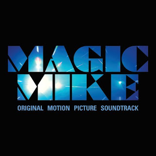 Magic Mike Liedje - Magic Mike Muziek - Magic Mike Soundtrack - Magic Mike Filmscore