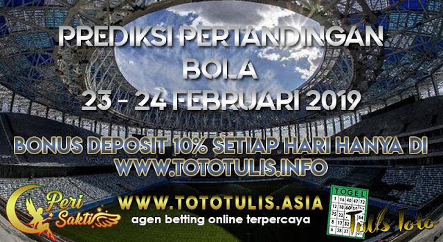 PREDIKSI PERTANDINGAN BOLA 23 – 24 FEBRUARI 2019