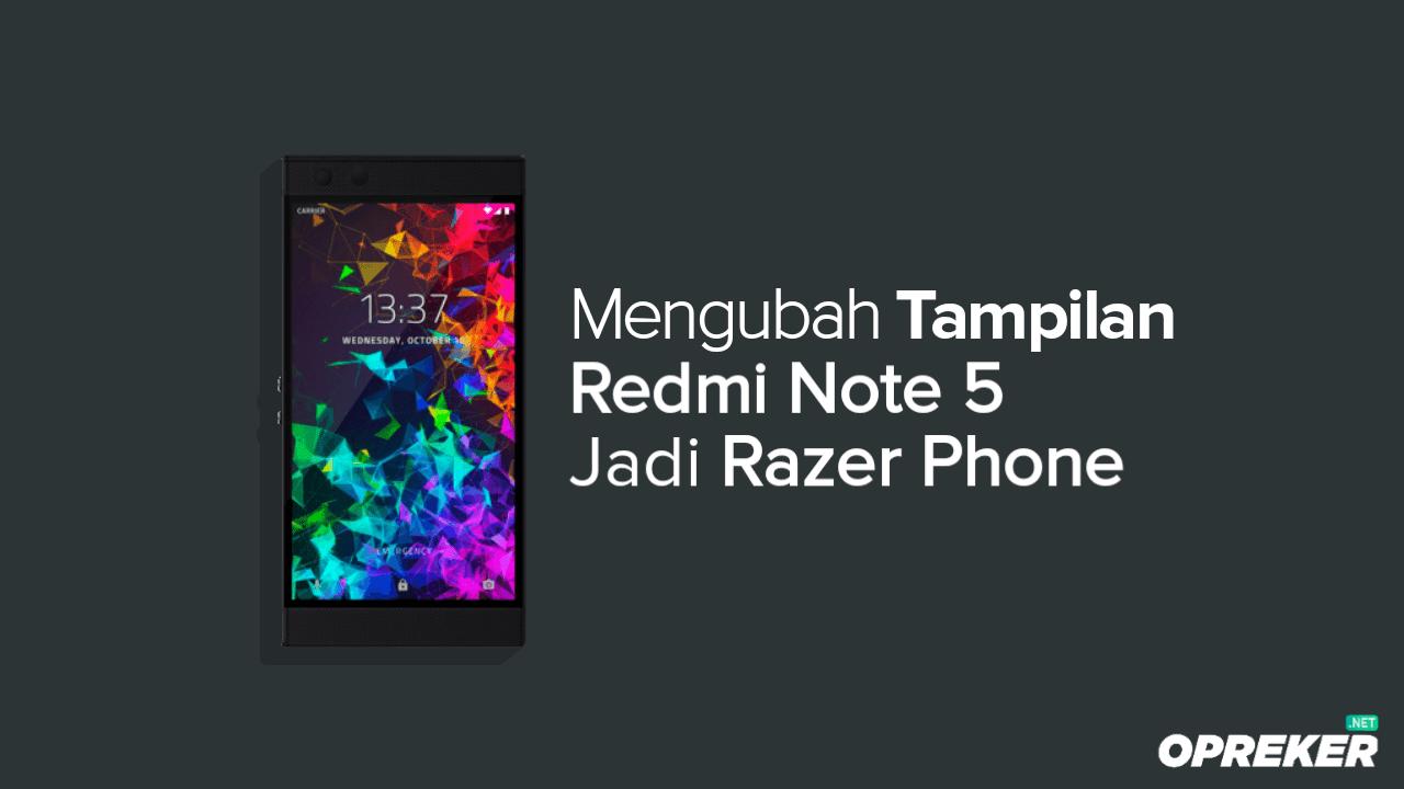 Cara Mengubah Tampilan Redmi Note 5 Menjadi Razer Phone 2