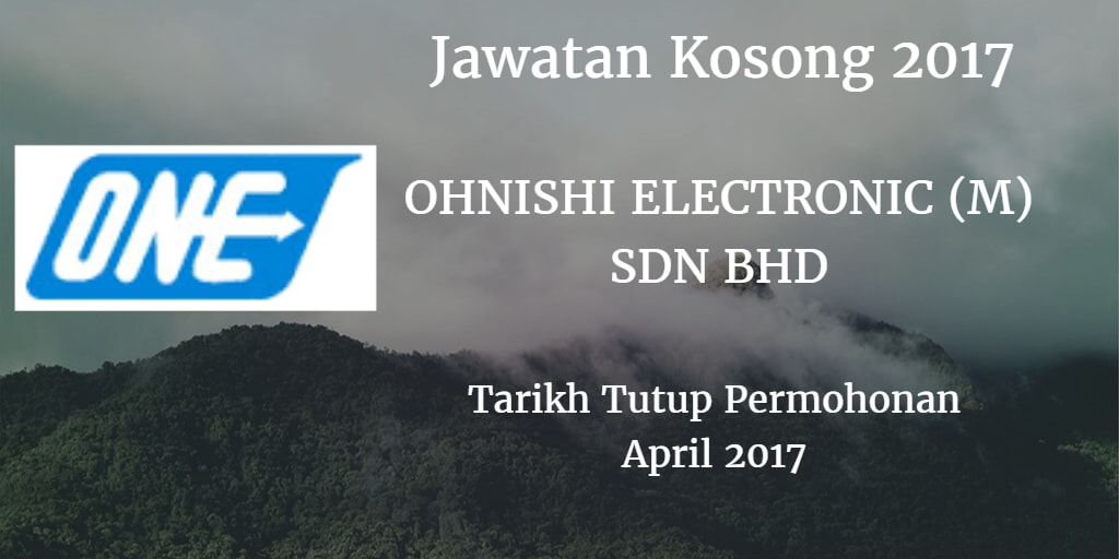 Jawatan Kosong OHNISHI ELECTRONIC (M) SDN BHD April 2017