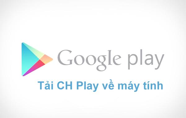 Cách tải CH Play - Google Play Store về máy tính, laptop đơn giản, dễ dàng b
