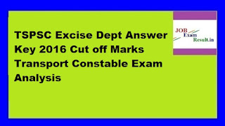 TSPSC Excise Dept Answer Key 2016 Cut off Marks Transport Constable Exam Analysis