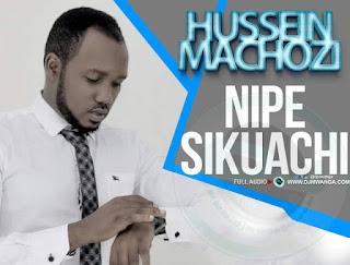 Hussein-Machozi - NIPE SIKUACHI