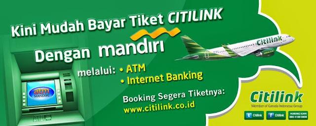 Pembayaran tiket Citilink melalui ATM Mandiri dan Internet Banking Mandiri