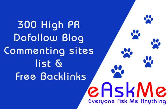 300+ High PR Dofollow Blog Comment Sites list 2018 & Free Backlinks: eAskme