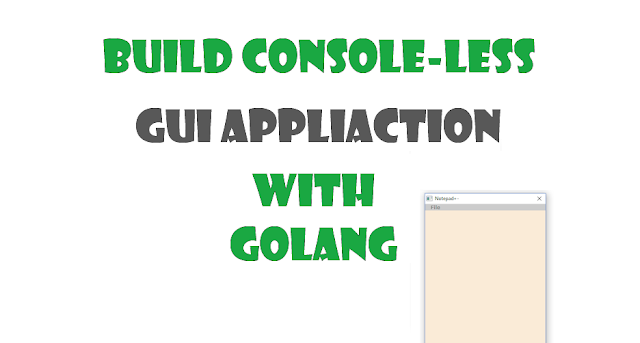 Remove console screen for your gui application written in go