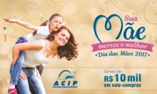 Promoção ACIP Sua Mãe Merece O Melhor Vale Compras