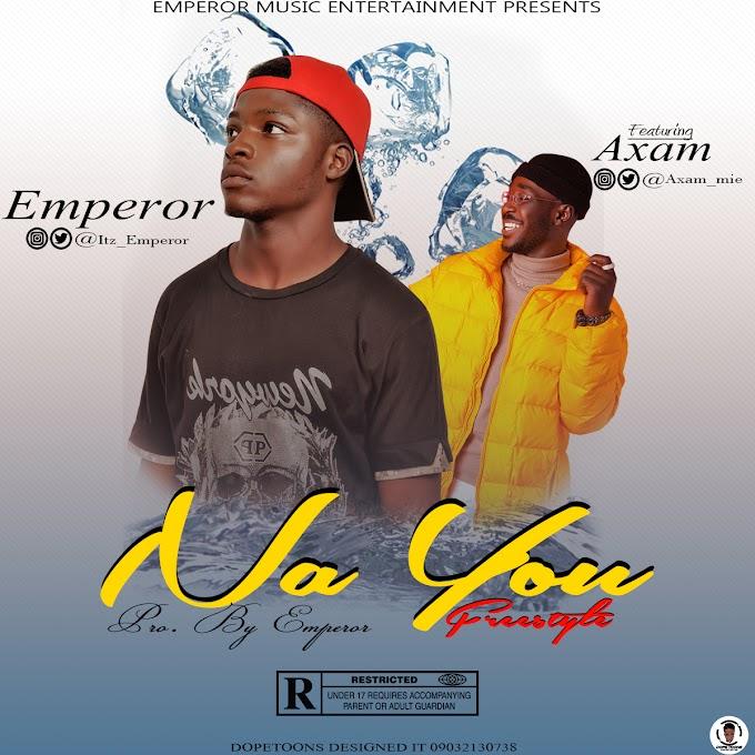 Emperor ft Axam - Na You