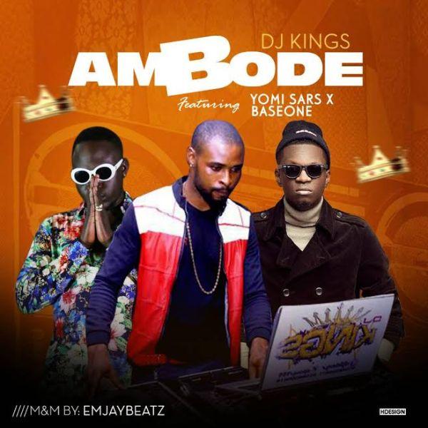 Music] DJ Kings Ft  Yomi Sars x Base One - Ambode » Naijaloaded
