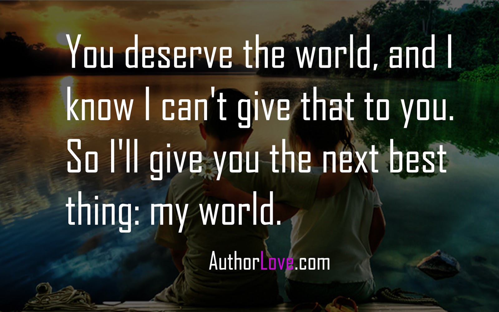 Romantic Love Quotes For You You Deserve The World And I Know I