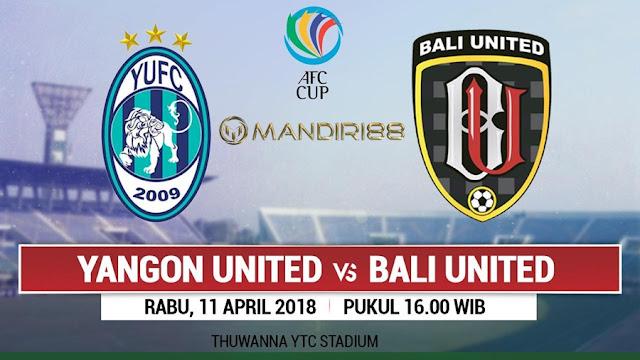 Prediksi Yangon United Vs Bali United, Rabu 11 April 2018 Pukul 16.00 WIB