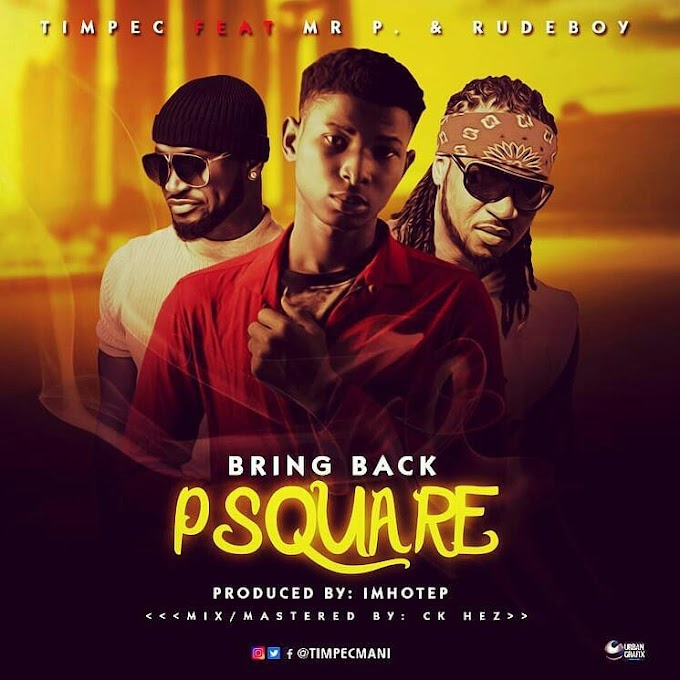 "[Download Mp3] Timpec - ""Bring Back Psquare"""