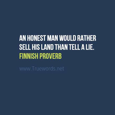 An honest man would rather sell his land than tell a lie.