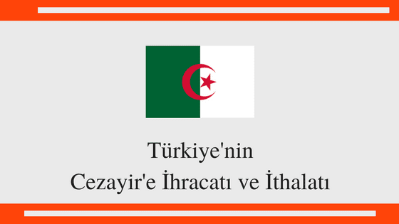 Türkiye Cezayir İthalat ve İhracat İncelemesi Resim 1