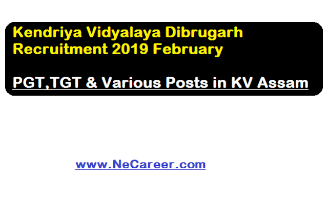 Kendriya Vidyalaya Dibrugarh Recruitment 2019 February |  PGT,TGT & Various Posts in KV Assam