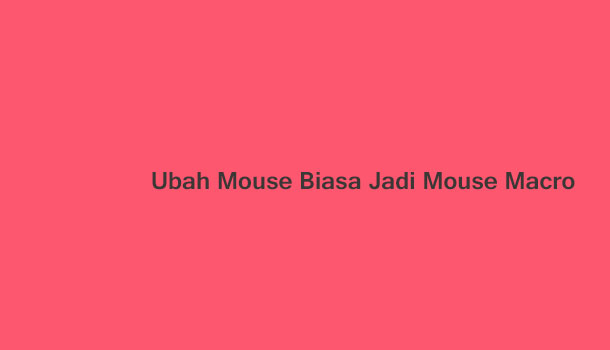 Ubah Mouse Biasa jadi Mouse Macro