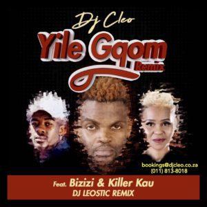 DJ Cleo ft Killer Kau & Bizizi - Yile Gqom Remix