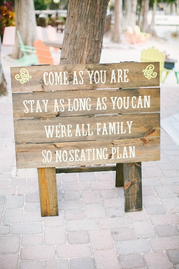 Come as you are, stay as long as you can, we're all family, so no seating plan