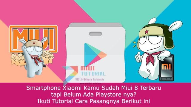 Smartphone Xiaomi Kamu Sudah Miui 8 Terbaru tapi Belum Ada Playstore nya? Ikuti Tutorial Cara Pasangnya Berikut ini