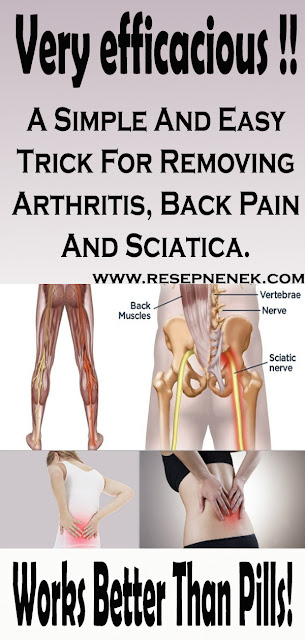 A Simple And Easy Trick For Removing Arthritis, Back Pain And Sciatica
