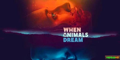 Phim Khi Tử Thần Gọi VietSub HD | When Animals Dream 2014