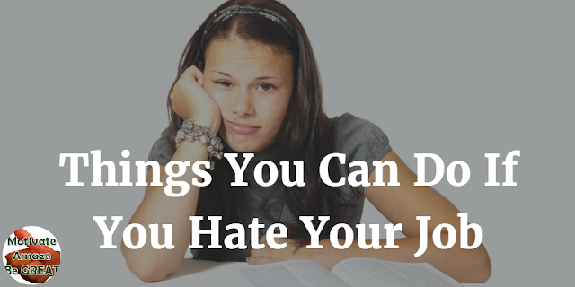 Header image of article 3 Things You Can Do If You Hate Your Job. Ways you can use to solve your problem of hating your job. List.