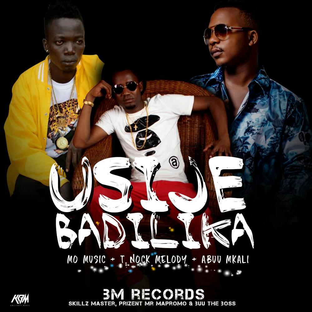 Mo Music ,T Nock Melody & Abuu Mkali – Usije Badilika |Download Mp3