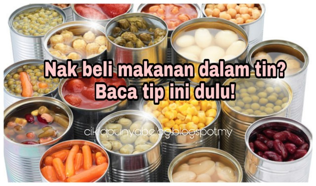 Nak beli makanan dalam tin? Baca tip ini dulu!