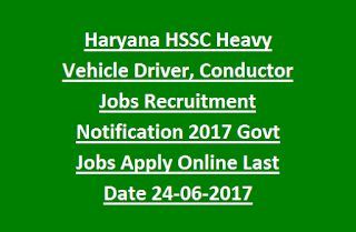 Haryana HSSC Heavy Vehicle Driver, Conductor Jobs Recruitment  Notification 2017 Govt Jobs Apply Online Last Date 24-06-2017
