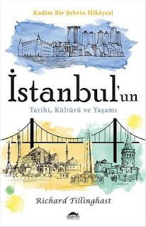 Richard Tillinghast - İstanbulun Tarihi, Kültürü ve Yaşamı Kadim Bir Şehrin Hikayesi