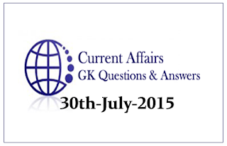 Daily Current Affairs and GK questions Updates- 30th July 2015