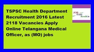 TSPSC Health Department Recruitment 2016 Latest 2118 Vacancies Apply Online Telangana Medical Officer, as (MO) jobs