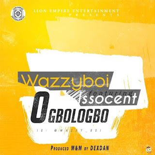 Wazzyboi Ft. Iso Scent – Ogbologbo (Prod. By Dexdan)