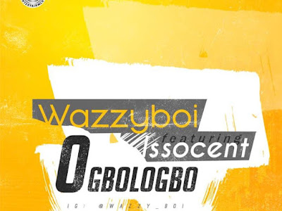 DOWNLOAD MP3: Wazzyboi Ft. Iso Scent – Ogbologbo (Prod. By Dexdan)