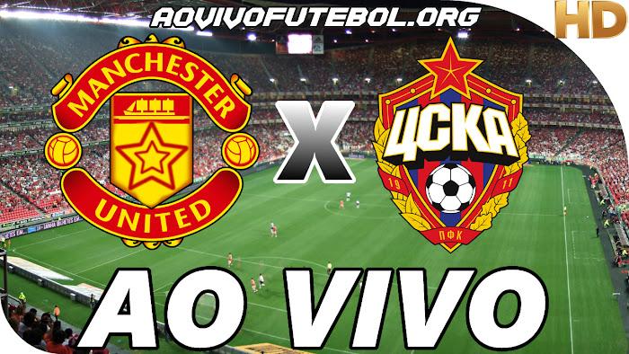 Assistir Manchester United x CSKA Moscou Ao Vivo