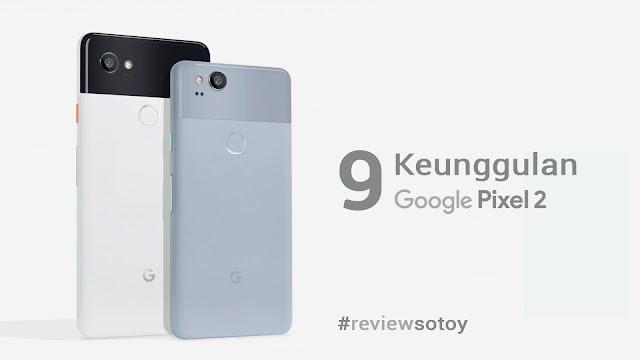 9 Keunggulan Google Pixel 2 dan Pixel 2 XL