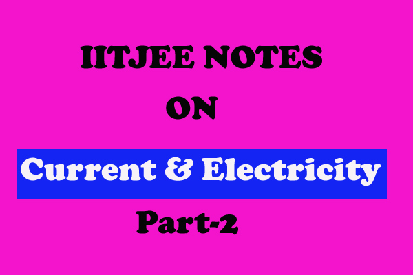Current and Electricity Notes IITJEE