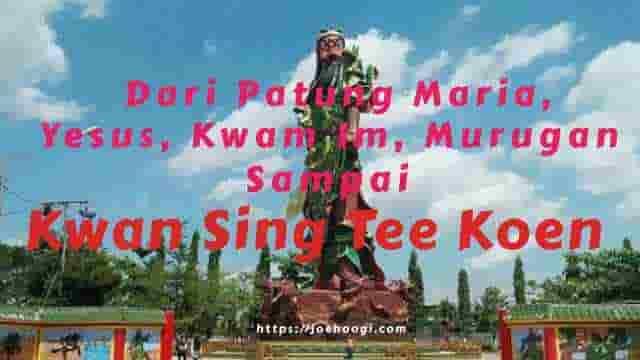 Dari Patung Maria, Yesus, Kwam Im, Murugan Sampai Kwan Sing Tee Koen