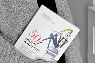 50 mitów o urodzie, czyli cała prawda o przemyśle kosmetycznym