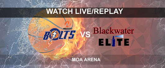 List of Replay Videos Meralco vs Blackwater September 26, 2017 @ MOA Arena