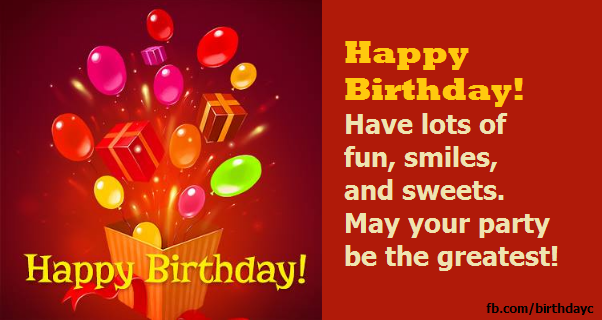 Happy Birthday! Have lots of fun, smiles, and sweets.