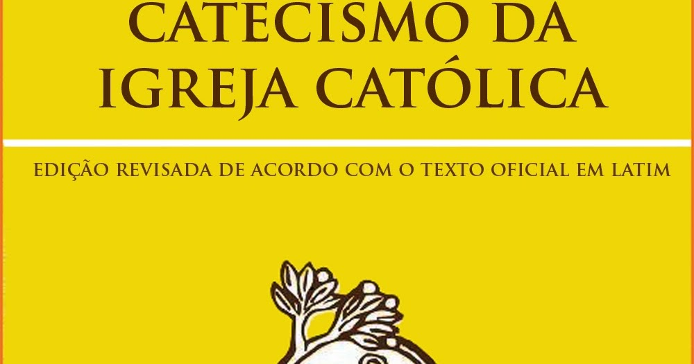 O Fiel Catolico Catecismo E Os Catecismos Da Igreja Catolica