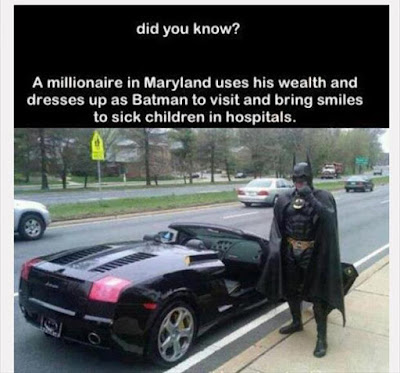 Loving Quotes that Will Restore: A millionaire in mar land uses his wealth and dresses up as batman to visit and bring smiles to sick children in hospitals.