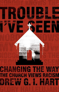 "Cover image of ""Trouble I've Seen: Changing the way the church views racism"" a book by Drew G.I. Hart."
