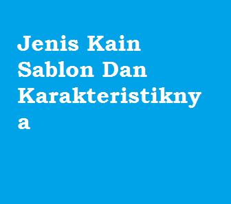 Jenis Kain Sablon Dan Karakteristiknya