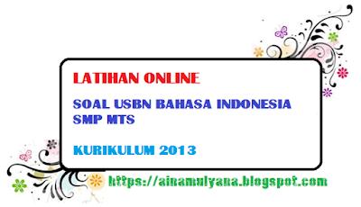 Latihan Online Soal USBN Bahasa Indonesia Sekolah Menengah Pertama MTS Kurikulum  LATIHAN SOAL USBN BAHASA INDONESIA Sekolah Menengah Pertama MTS KURIKULUM 2013 TAHUN 2019