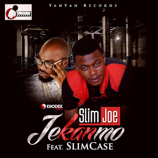 Music: Slim Joe Ft. Slimcase - Jekanmo @naijakit